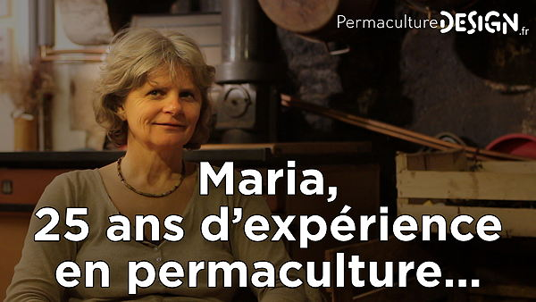 Interview de Maria permacultrice de 25 ans d'expérience