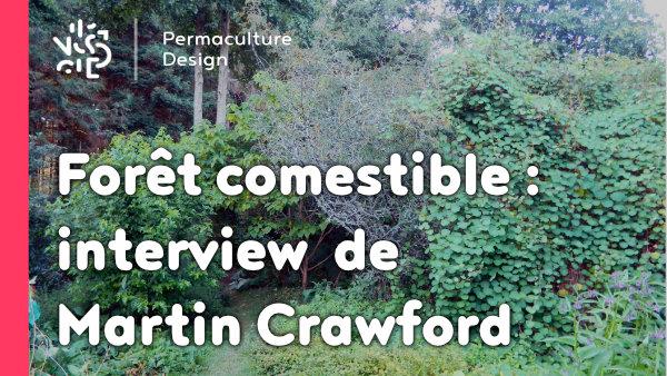 Interview Martin Crawford sur sa forêt comestible
