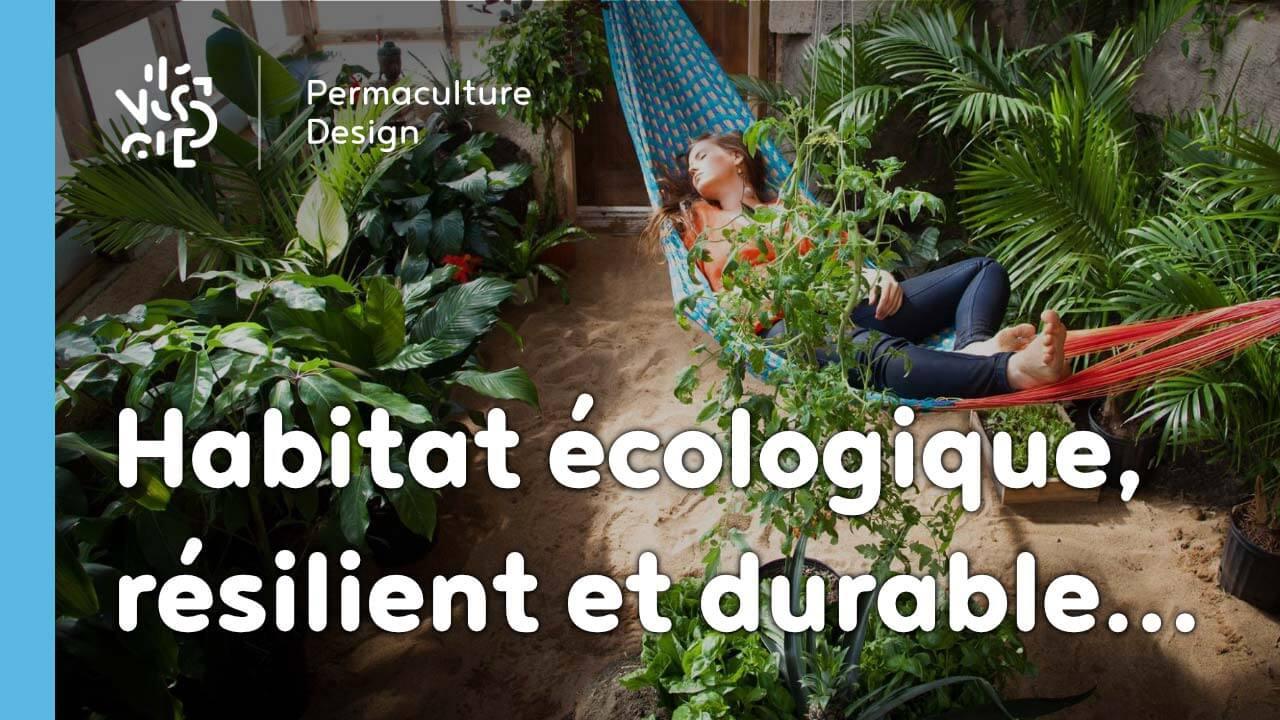 Apprendre à concevoir son habitat écologique, résilient et durable…