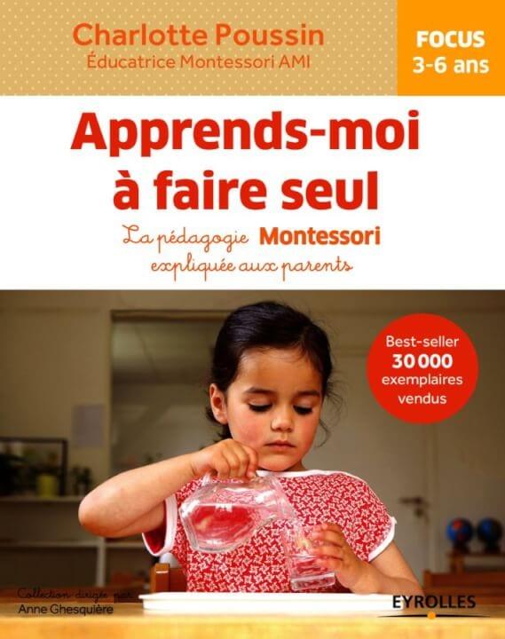 Apprends-moi à faire tout faire seul : la pédagogie Montessori expliquée aux parents