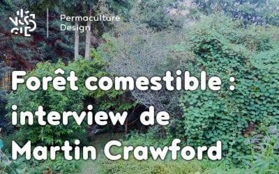 Interview de Martin Crawford, pionnier de la forêt comestible tempérée.