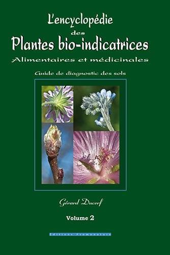 L'encyclopédie des plantes bio-indicatrices alimentaires et médicinales : Guide de diagnostic des sols Volume 2