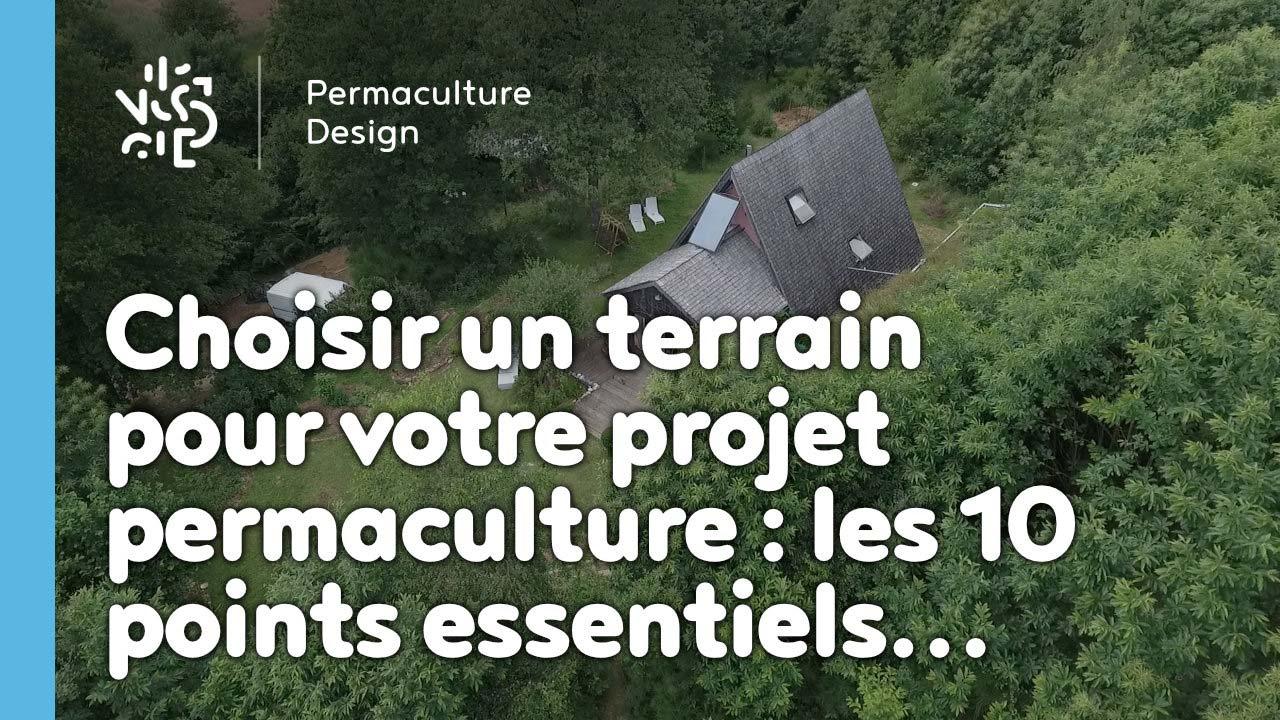 Choisir un terrain pour votre projet permaculture : les 10 points essentiels…