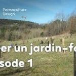 Créer collectivement un jardin-forêt en permaculture : épisode 1, la genèse du projet