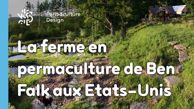 La ferme en permaculturede Ben Falk est un modèle de résilience et d'autonomie, notamment alimentaire.