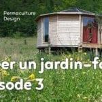 Créer collectivement un jardin-forêt en permaculture, épisode 3 : écouter et accompagner la forêt qui pousse.