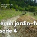 Créer collectivement un jardin-forêt en permaculture : épisode 4, l'épreuve du feu, c'est l'été.