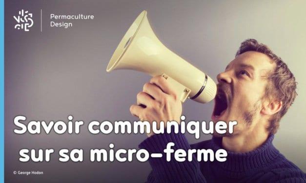Micro-ferme : savoir communiquer sur son travail et ses productions pour réussir !